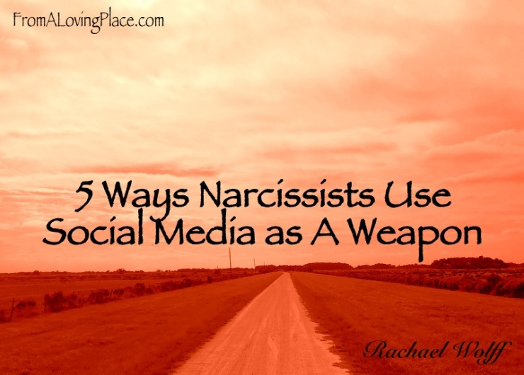 5 Ways Narcissists Use Social Media as A Weapon – From A